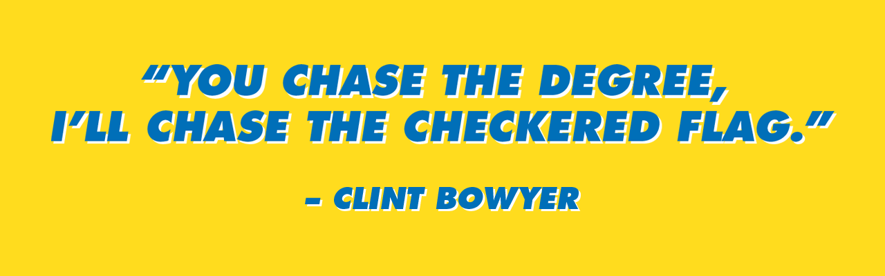 """I'll pass the competition, you pass the classes"" - Clint Bowyer"