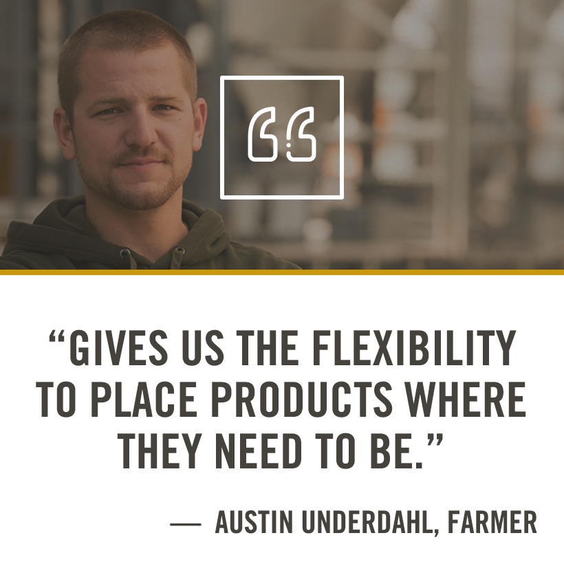Gives us the flexibility to place products where they need to be - Austin Underdahl, Farmer